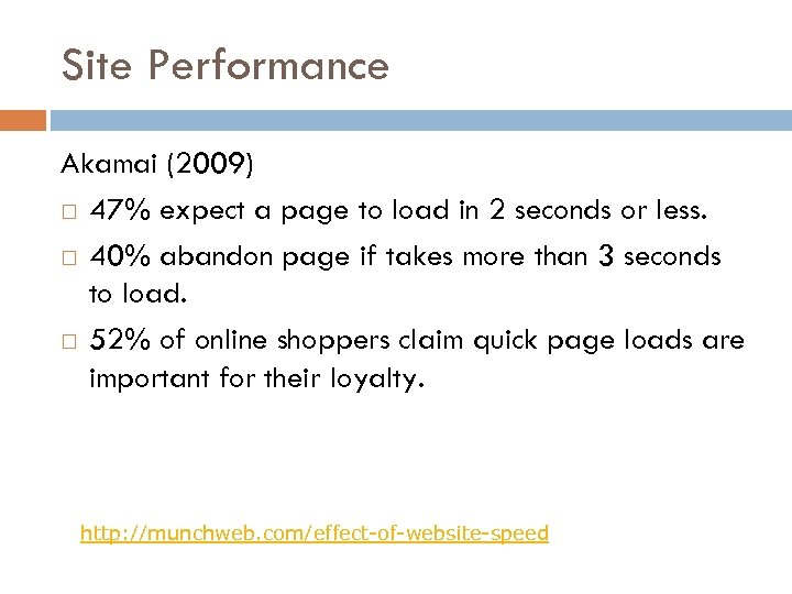 Site Performance Akamai (2009) 47% expect a page to load in 2 seconds or
