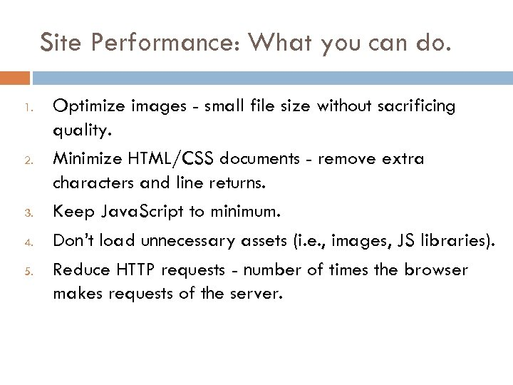 Site Performance: What you can do. 1. 2. 3. 4. 5. Optimize images -