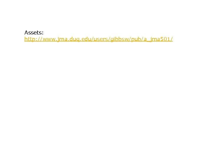Assets: http: //www. jma. duq. edu/users/gibbsw/pub/a_jma 501/