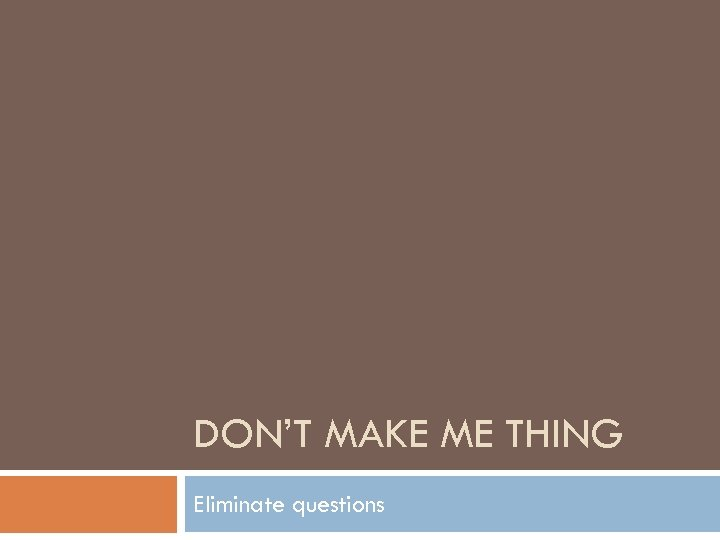 DON'T MAKE ME THING Eliminate questions