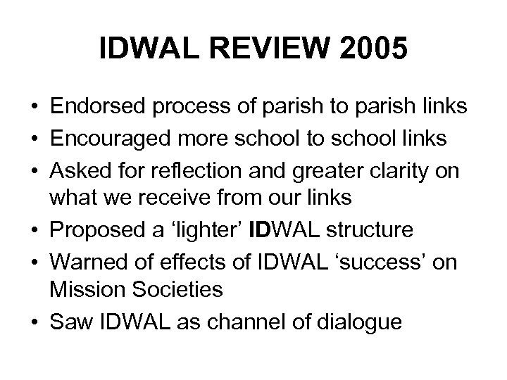 IDWAL REVIEW 2005 • Endorsed process of parish to parish links • Encouraged more