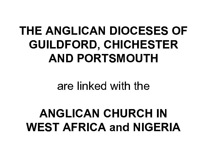 THE ANGLICAN DIOCESES OF GUILDFORD, CHICHESTER AND PORTSMOUTH are linked with the ANGLICAN CHURCH