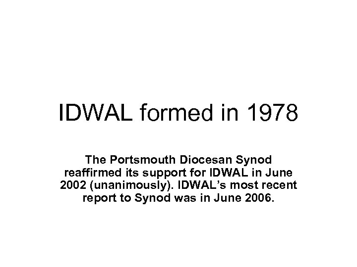IDWAL formed in 1978 The Portsmouth Diocesan Synod reaffirmed its support for IDWAL in