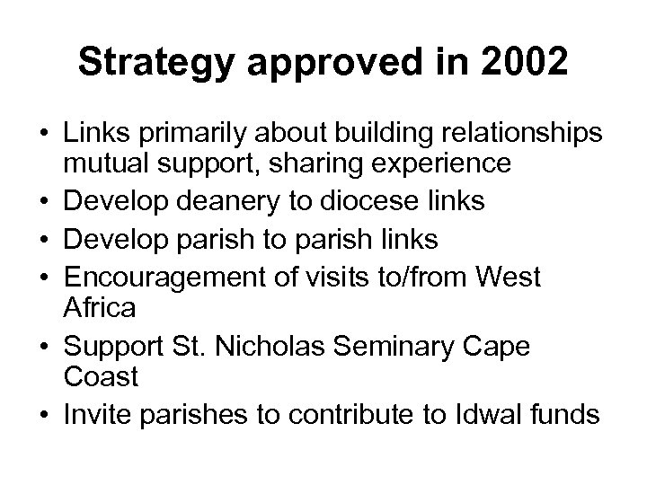 Strategy approved in 2002 • Links primarily about building relationships mutual support, sharing experience