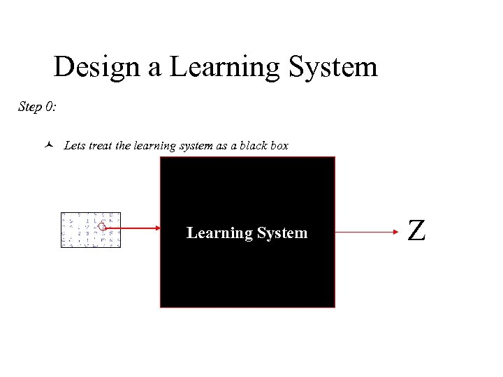 Design a Learning System Step 0: © Lets treat the learning system as a