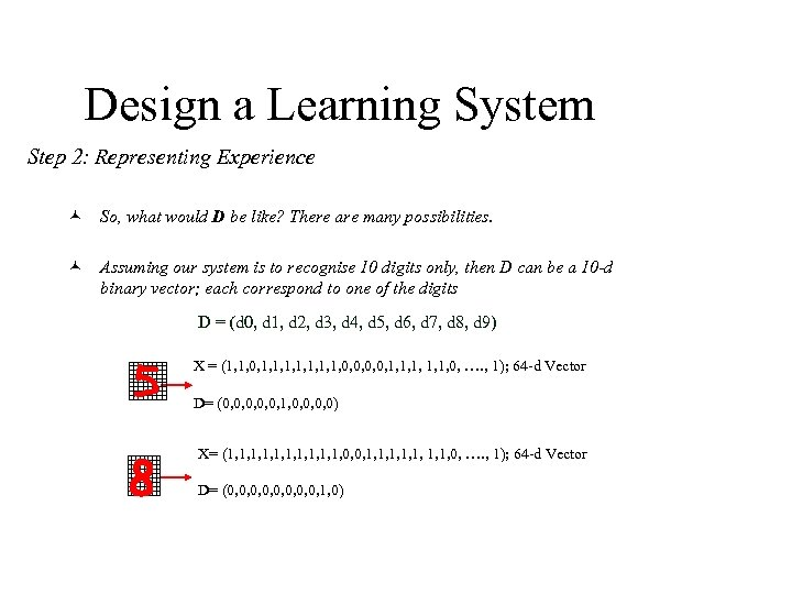 Design a Learning System Step 2: Representing Experience © So, what would D be