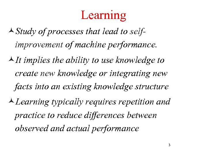 Learning ©Study of processes that lead to selfimprovement of machine performance. ©It implies the