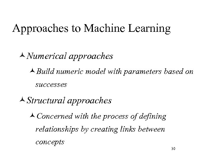 Approaches to Machine Learning ©Numerical approaches ©Build numeric model with parameters based on successes