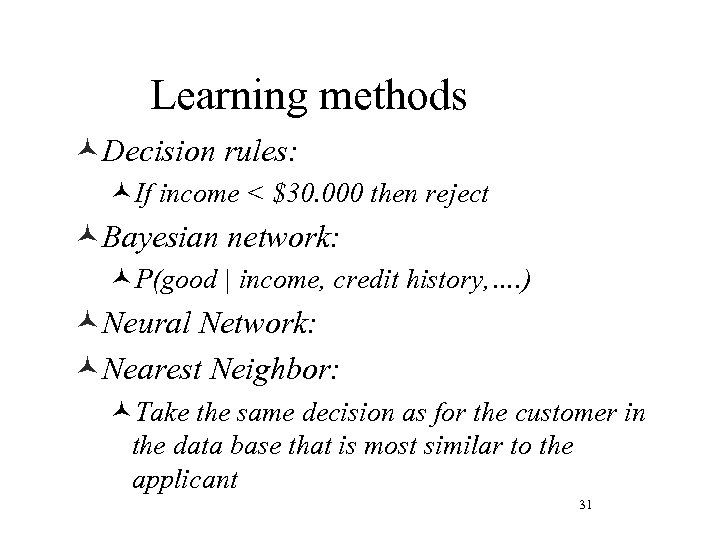 Learning methods ©Decision rules: ©If income < $30. 000 then reject ©Bayesian network: ©P(good