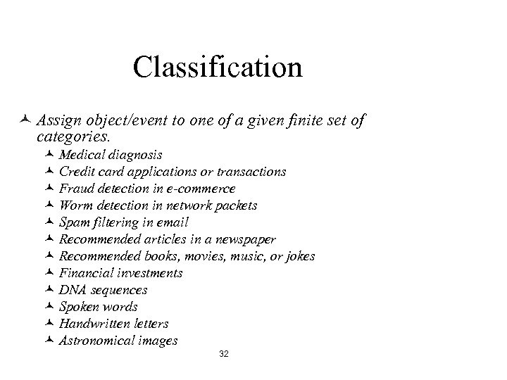 Classification © Assign object/event to one of a given finite set of categories. ©