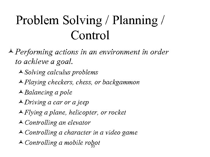 Problem Solving / Planning / Control © Performing actions in an environment in order