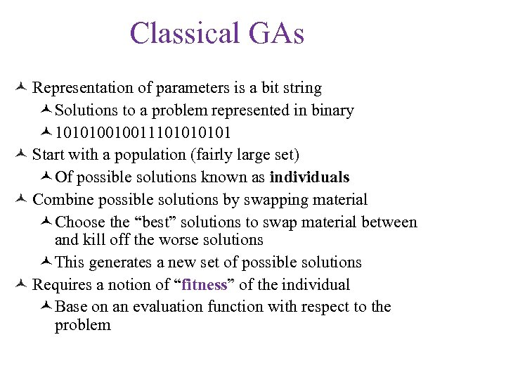 Classical GAs © Representation of parameters is a bit string ©Solutions to a problem