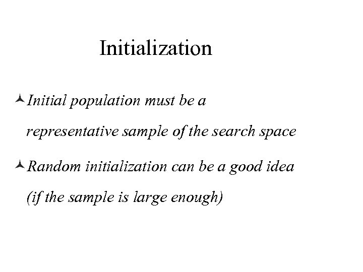 Initialization ©Initial population must be a representative sample of the search space ©Random initialization