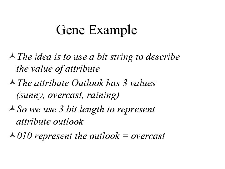 Gene Example ©The idea is to use a bit string to describe the value