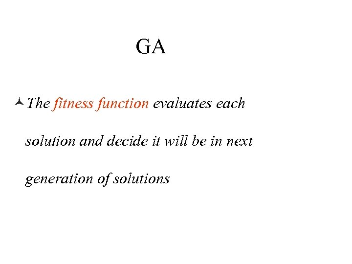GA ©The fitness function evaluates each solution and decide it will be in next