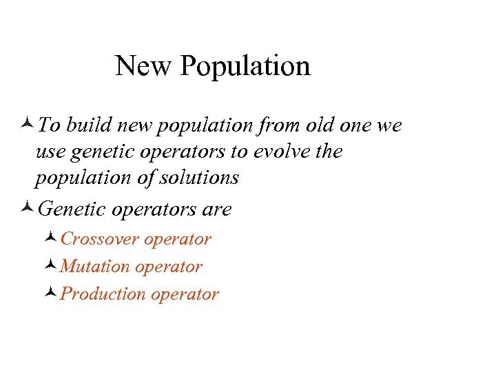 New Population ©To build new population from old one we use genetic operators to