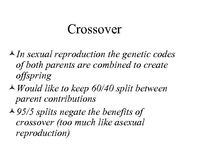 Crossover ©In sexual reproduction the genetic codes of both parents are combined to create