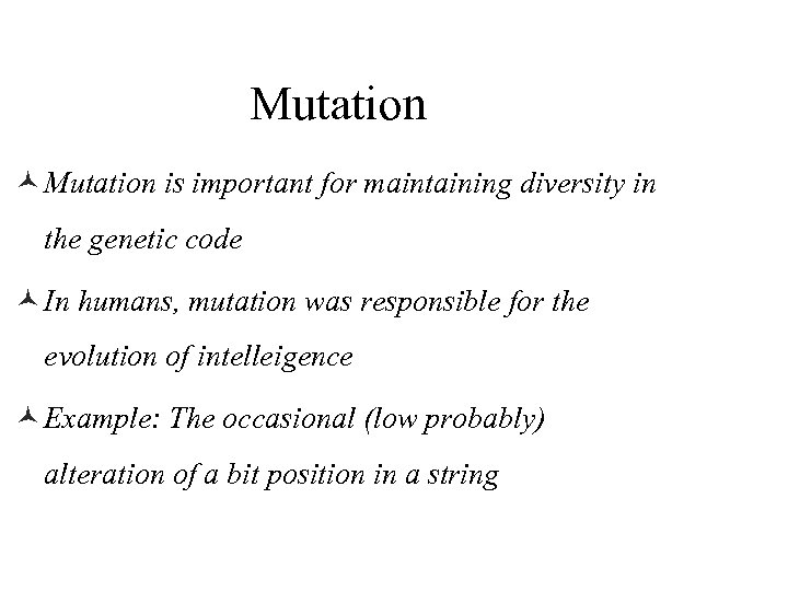 Mutation © Mutation is important for maintaining diversity in the genetic code © In