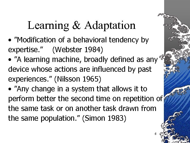 "Learning & Adaptation • ""Modification of a behavioral tendency by expertise. "" (Webster 1984)"
