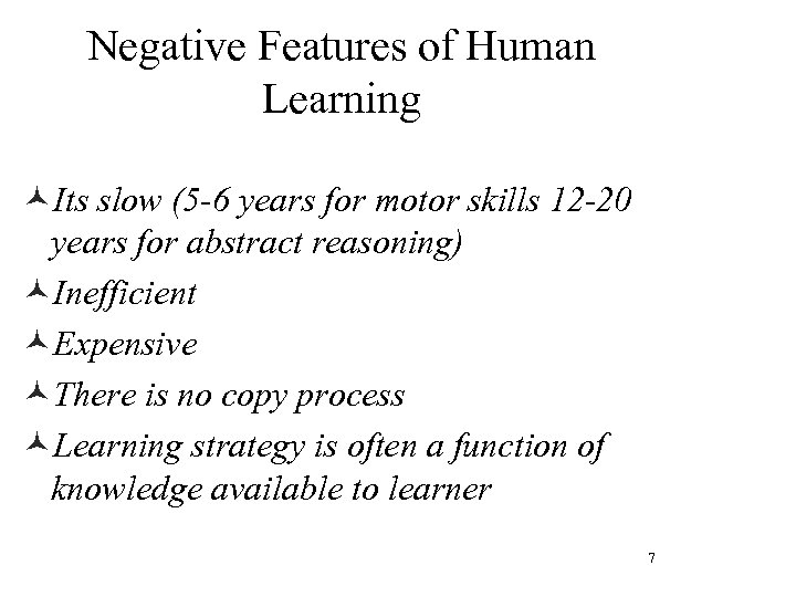 Negative Features of Human Learning ©Its slow (5 -6 years for motor skills 12