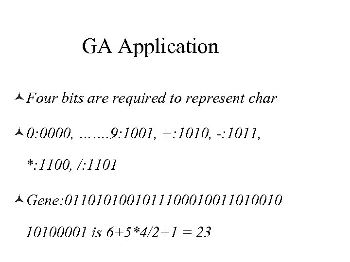 GA Application ©Four bits are required to represent char © 0: 0000, ……. 9: