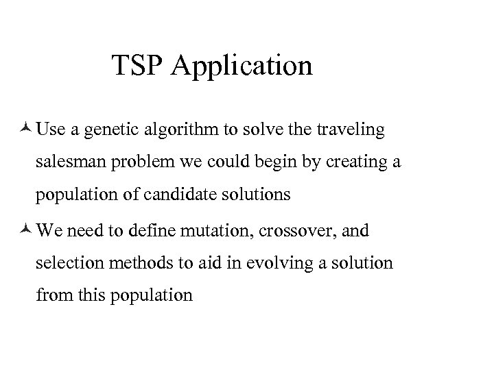 TSP Application © Use a genetic algorithm to solve the traveling salesman problem we