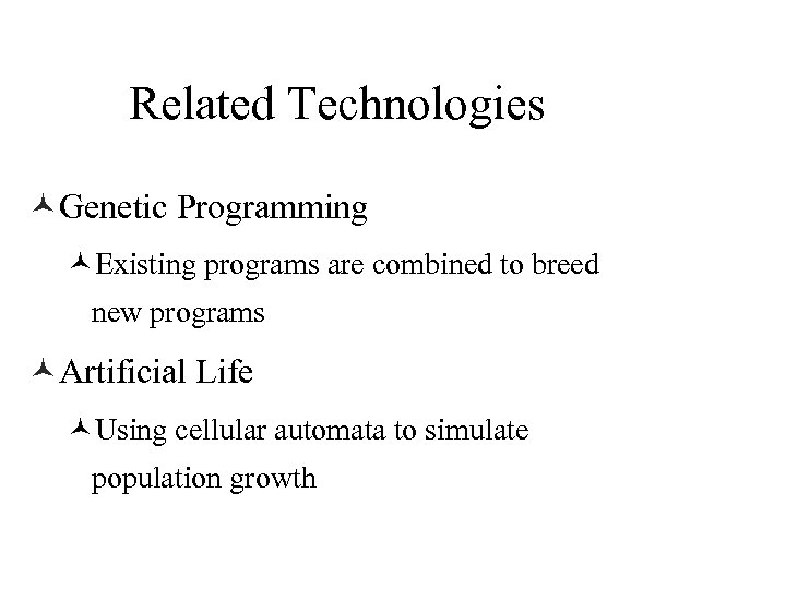 Related Technologies ©Genetic Programming ©Existing programs are combined to breed new programs ©Artificial Life