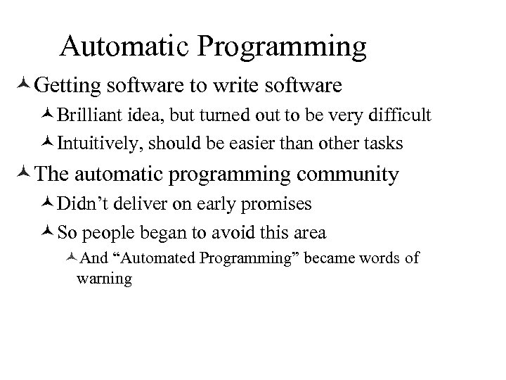 Automatic Programming ©Getting software to write software ©Brilliant idea, but turned out to be