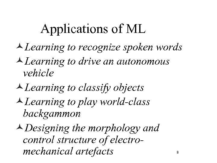 Applications of ML ©Learning to recognize spoken words ©Learning to drive an autonomous vehicle
