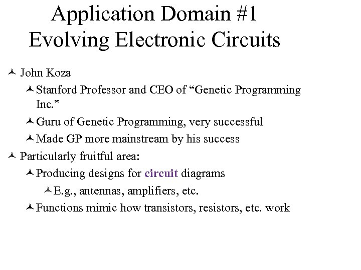 Application Domain #1 Evolving Electronic Circuits © John Koza ©Stanford Professor and CEO of