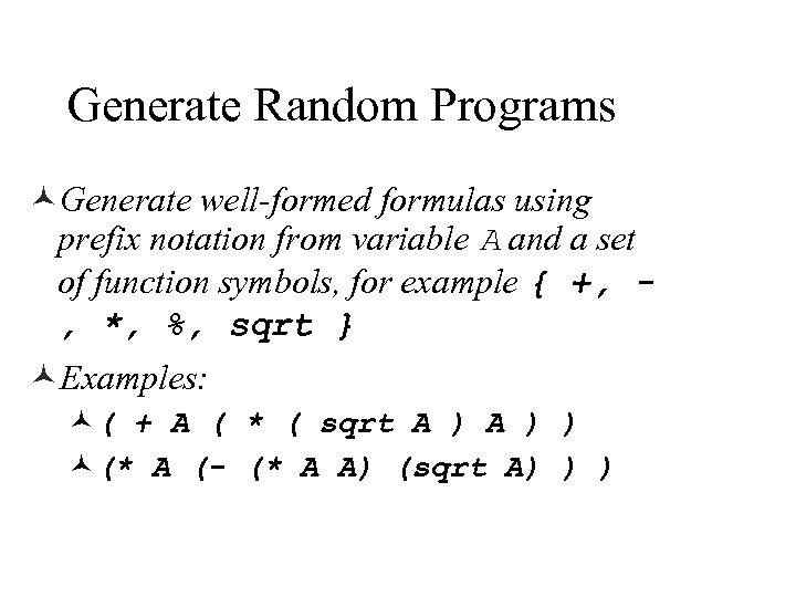 Generate Random Programs ©Generate well-formed formulas using prefix notation from variable A and a