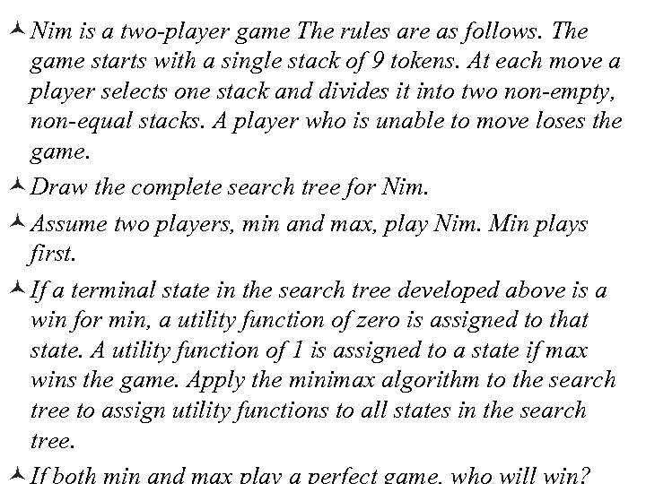 © Nim is a two-player game The rules are as follows. The game starts