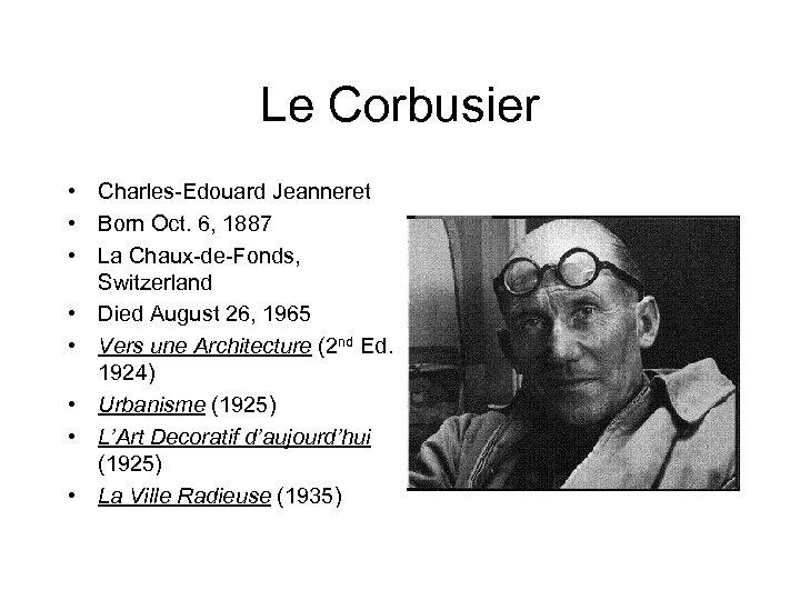Le Corbusier • Charles-Edouard Jeanneret • Born Oct. 6, 1887 • La Chaux-de-Fonds, Switzerland