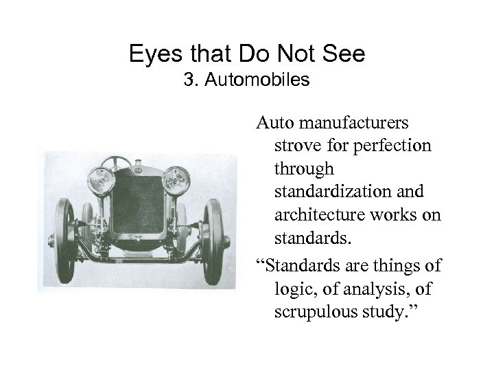 Eyes that Do Not See 3. Automobiles Auto manufacturers strove for perfection through standardization