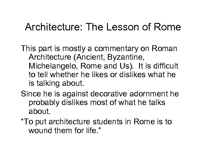 Architecture: The Lesson of Rome This part is mostly a commentary on Roman Architecture
