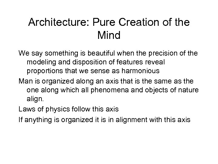 Architecture: Pure Creation of the Mind We say something is beautiful when the precision
