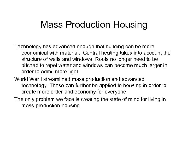 Mass Production Housing Technology has advanced enough that building can be more economical with
