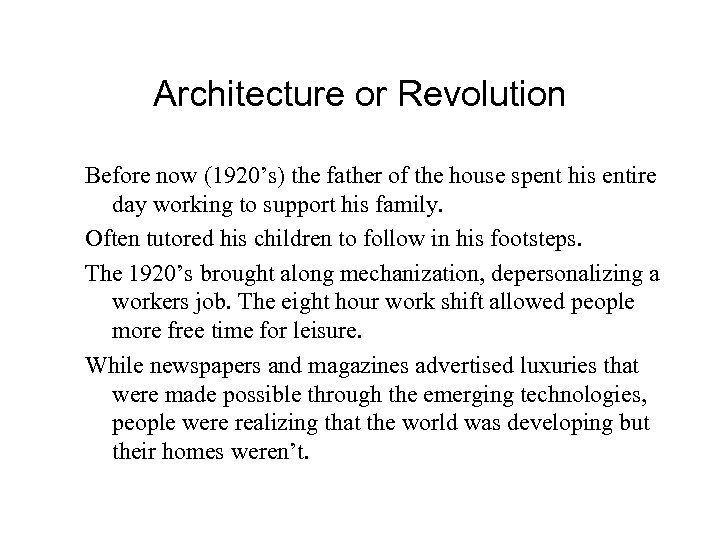 Architecture or Revolution Before now (1920's) the father of the house spent his entire