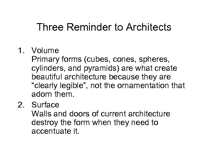 Three Reminder to Architects 1. Volume Primary forms (cubes, cones, spheres, cylinders, and pyramids)