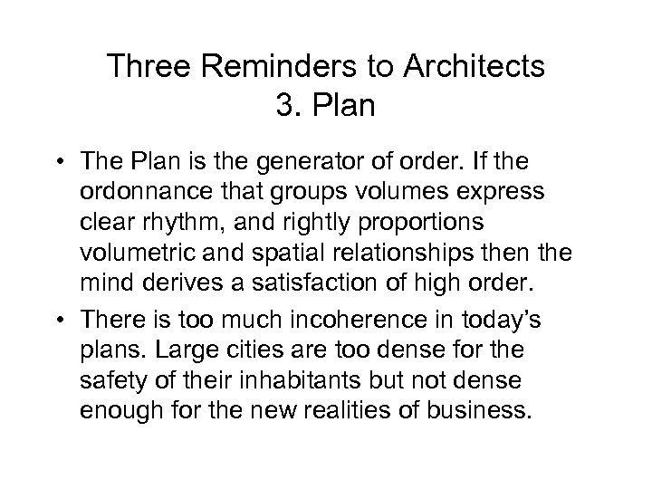 Three Reminders to Architects 3. Plan • The Plan is the generator of order.