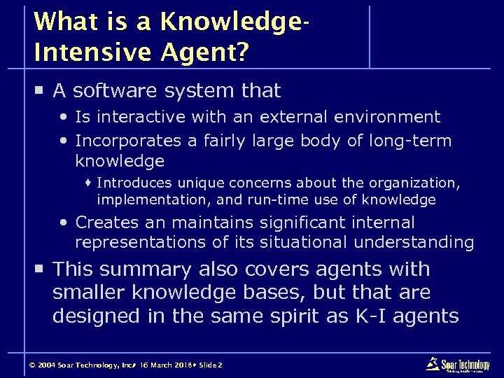 What is a Knowledge. Intensive Agent? ¡ A software system that Is interactive with