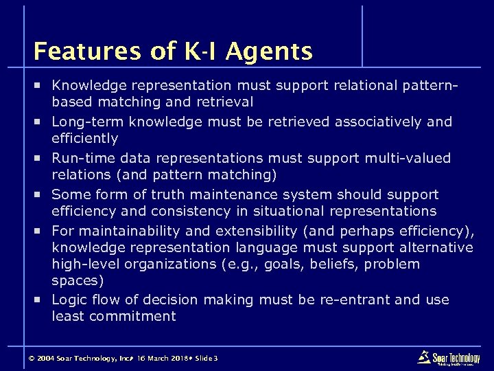 Features of K-I Agents ¡ Knowledge representation must support relational patternbased matching and retrieval