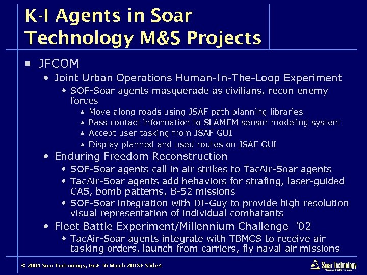 K-I Agents in Soar Technology M&S Projects ¡ JFCOM Joint Urban Operations Human-In-The-Loop Experiment