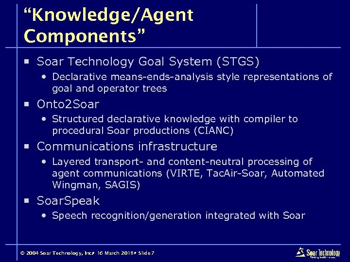 """Knowledge/Agent Components"" ¡ Soar Technology Goal System (STGS) Declarative means-ends-analysis style representations of goal"