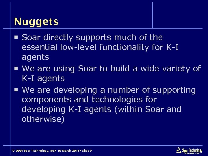 Nuggets ¡ Soar directly supports much of the essential low-level functionality for K-I agents