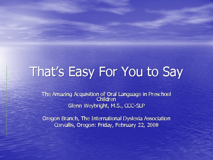That's Easy For You to Say The Amazing Acquisition of Oral Language in Preschool