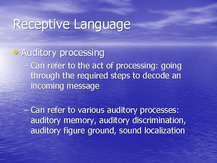 Receptive Language • Auditory processing – Can refer to the act of processing: going