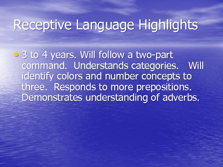Receptive Language Highlights • 3 to 4 years. Will follow a two-part command. Understands