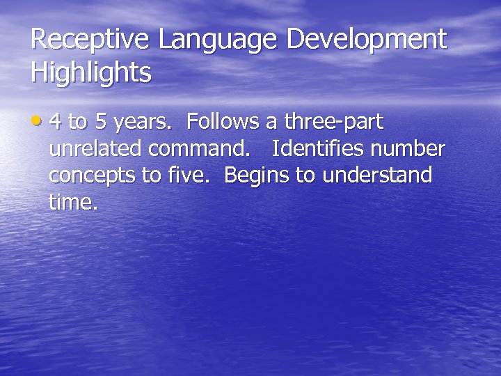 Receptive Language Development Highlights • 4 to 5 years. Follows a three-part unrelated command.
