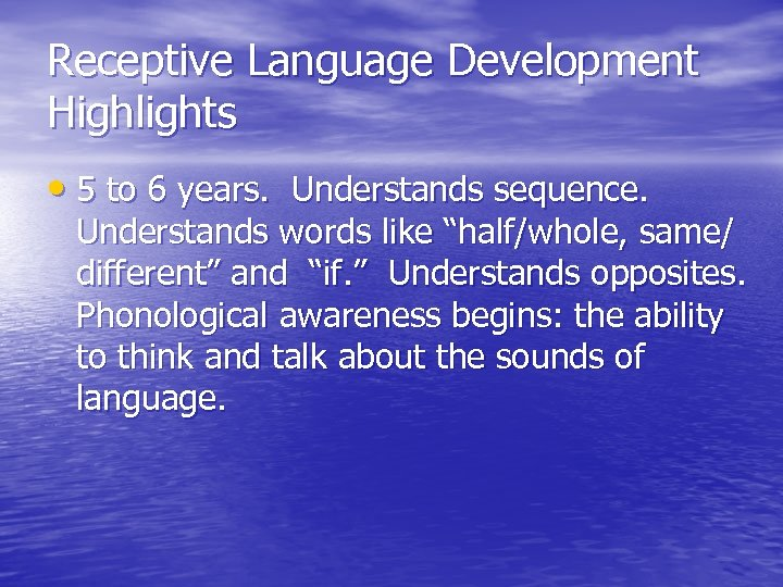 Receptive Language Development Highlights • 5 to 6 years. Understands sequence. Understands words like